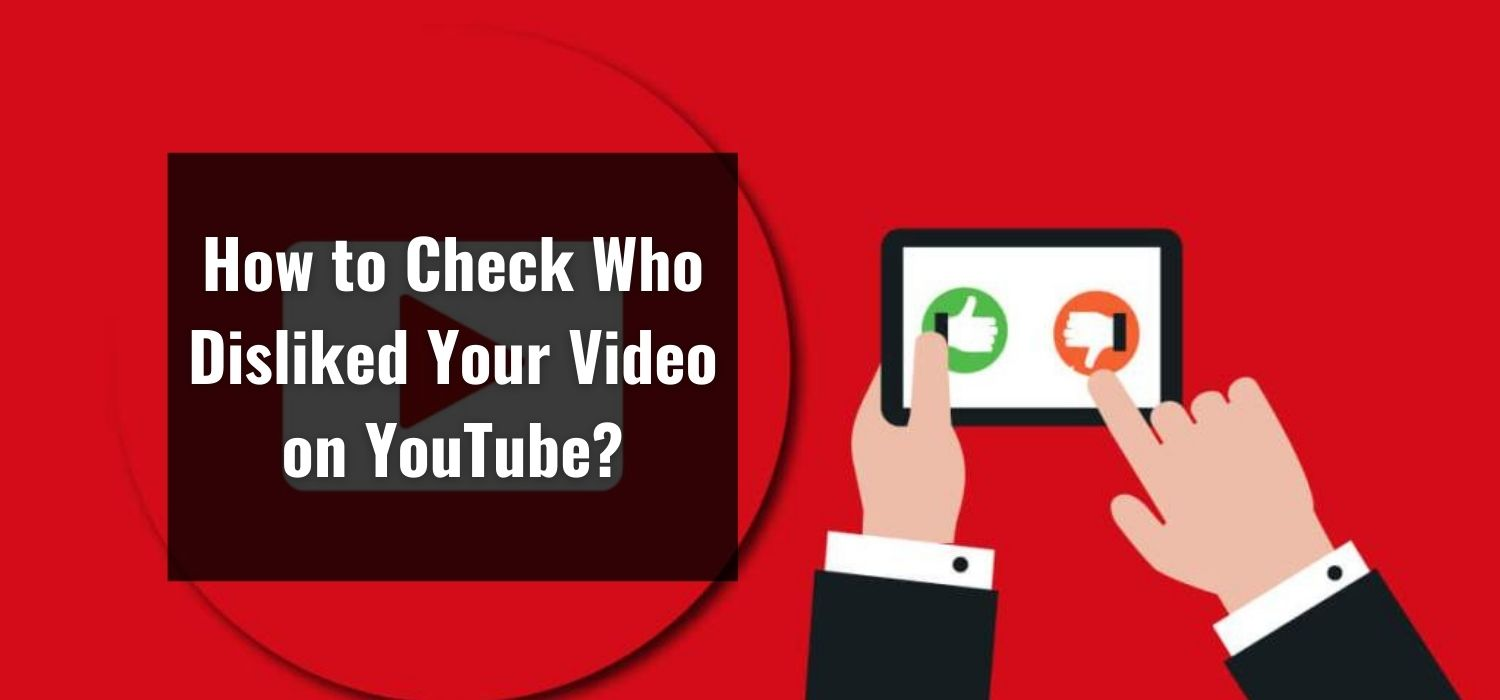 How to Check Who Disliked Your Video on YouTube?