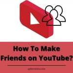 How To Make Friends on YouTube?