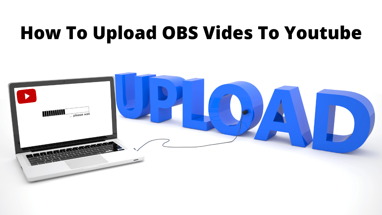 How To Upload OBS Vides To Youtube-