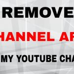 How to Remove YouTube Channel Art?