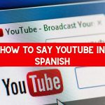 How to Say YouTube in Spanish