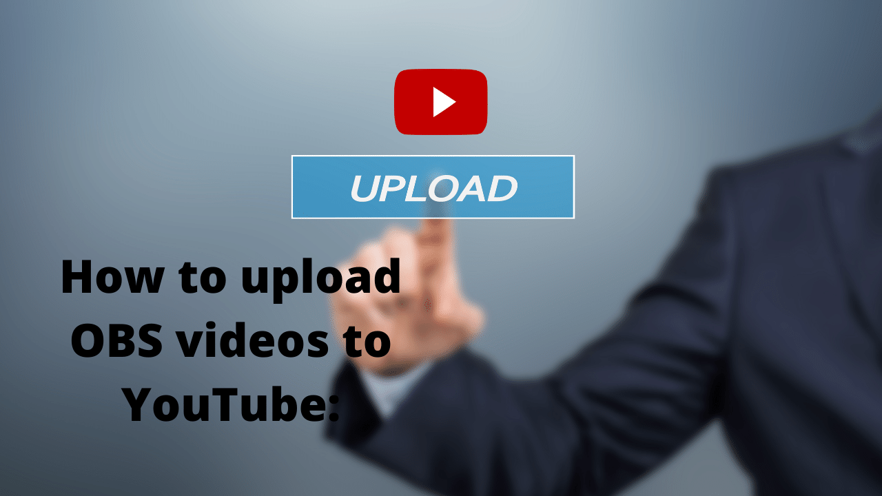 How to upload OBS videos to YouTube: