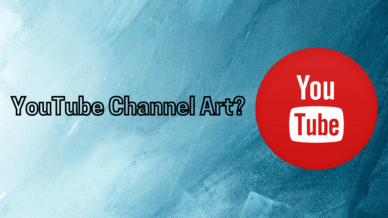 YouTube Channel Art?