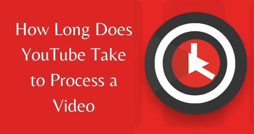 How Long Does YouTube Take to Process a Video