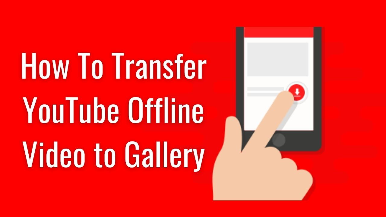 How To Transfer YouTube Offline Video to Gallery