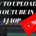 how to upload 1440p to youtube